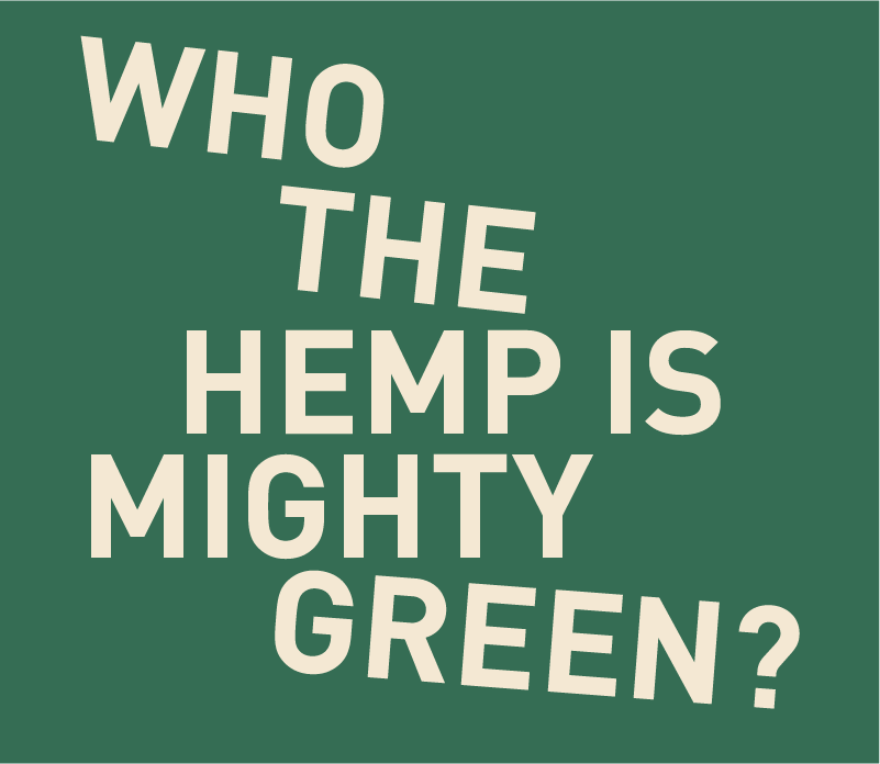 WHO THE HEMP IS MIGHTY GREEN?